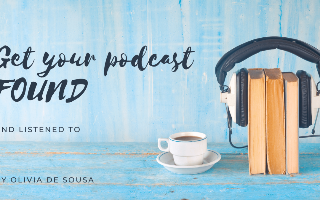 Get Your Podcast Found. And Listened to